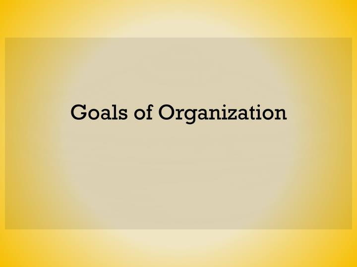 Goals of Organization