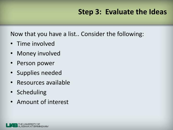 Step 3:  Evaluate the Ideas