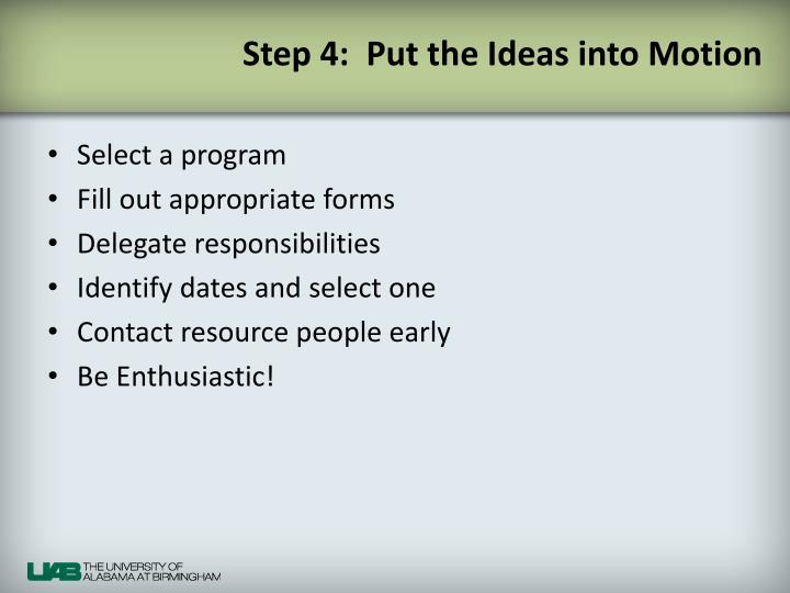 Step 4:  Put the Ideas into Motion