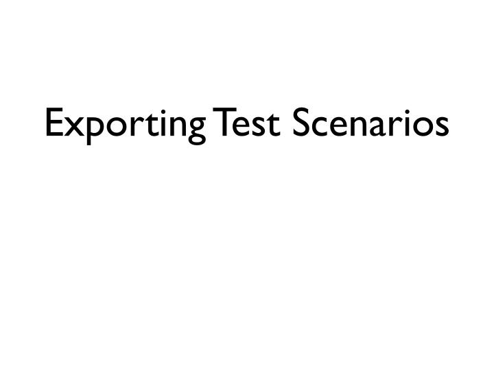 Exporting Test Scenarios
