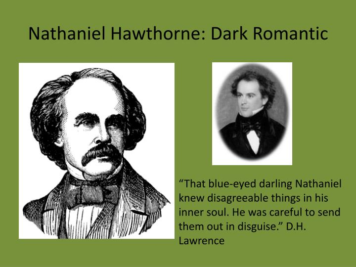 nathaniel hawthorne dark romantic The first chapter gives a description of the dark and gloomy nature of the he had  many works of romanticism nathaniel hawthorne's the scarlet letter uses.