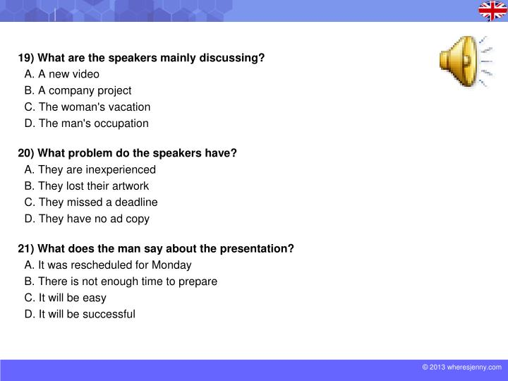 19) What are the speakers mainly discussing?