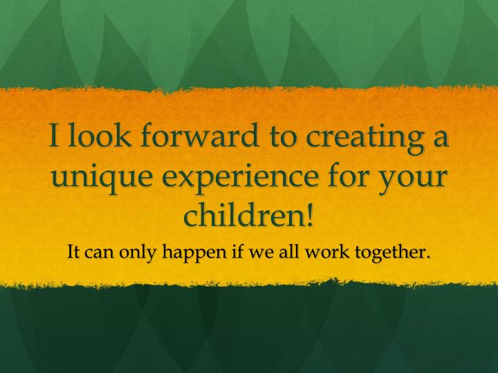 I look forward to creating a unique experience for your children!