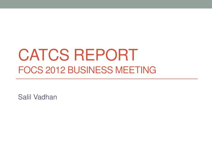 Catcs report focs 2012 business meeting