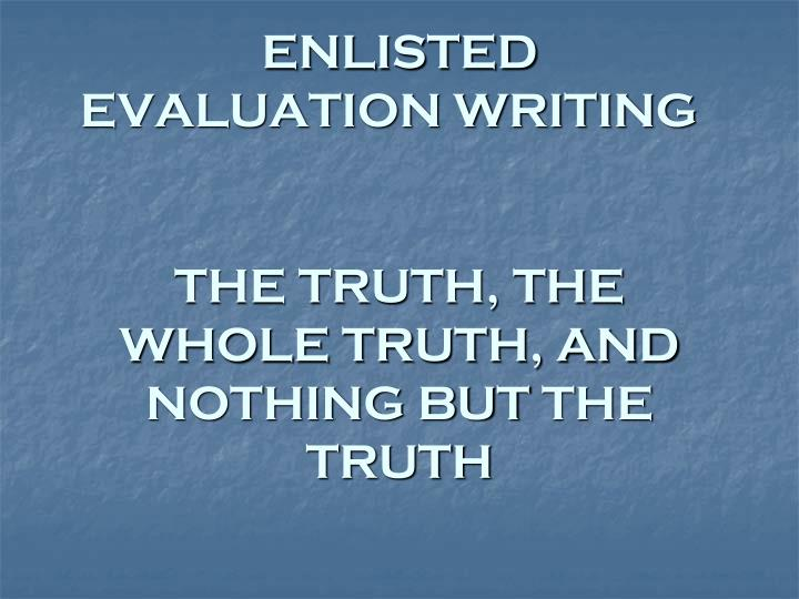 Enlisted evaluation writing the truth the whole truth and nothing but the truth