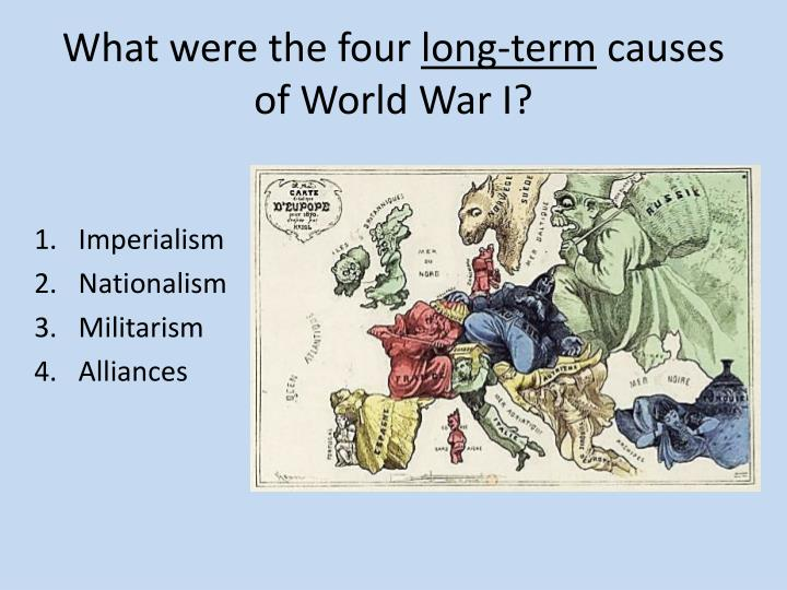 what were the causes of ww1 essay The five main causes of the war were militarism, alliances more about the main causes of world war 1 essay essay on causes of world war 1 725 words | 3 pages.