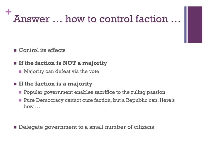 Answer … how to control faction …