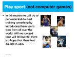 play sport not computer games