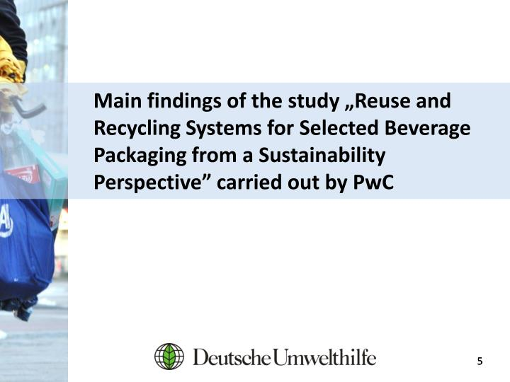 "Main findings of the study ""Reuse and Recycling Systems for Selected Beverage Packaging from a Sustainability Perspective"" carried out by"