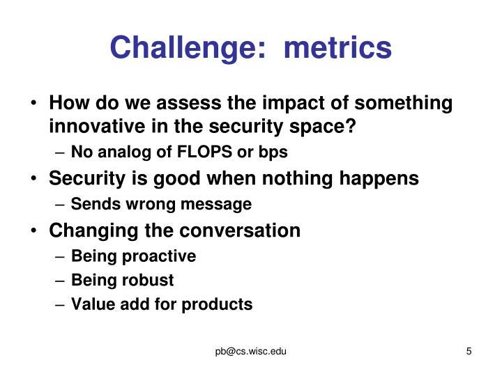 Challenge:  metrics