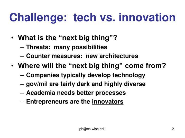 Challenge:  tech vs. innovation