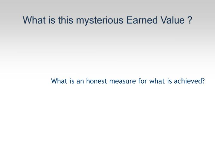 What is this mysterious Earned Value ?