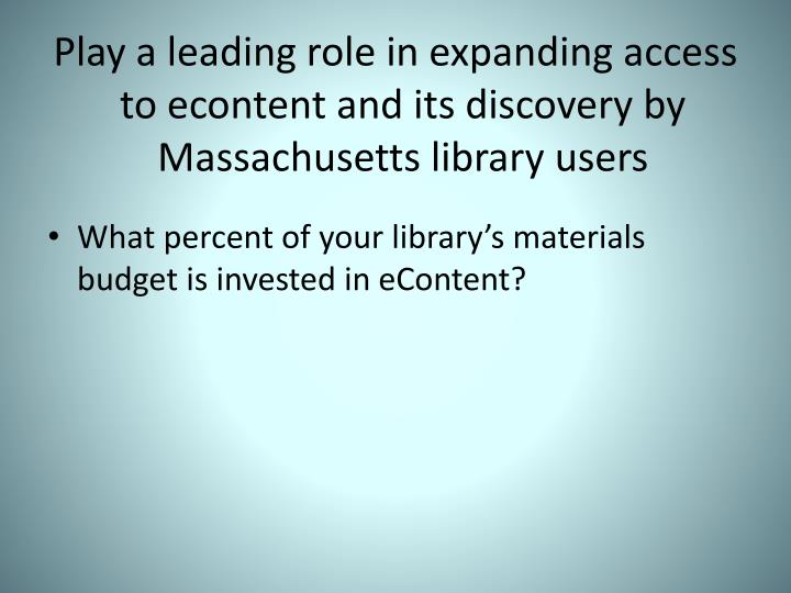 Play a leading role in expanding access to econtent and its discovery by Massachusetts library