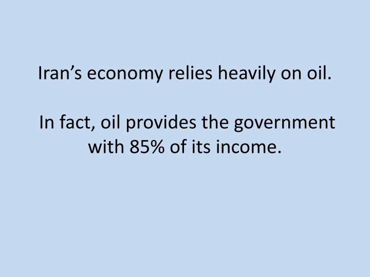 Irans economy relies heavily on oil.
