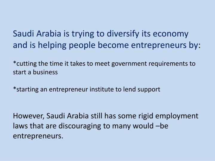 Saudi Arabia is trying to diversify its economy and is helping people become entrepreneurs by