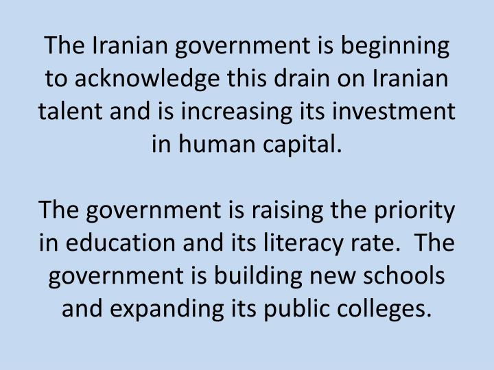 The Iranian government is beginning to acknowledge this drain on Iranian talent and is increasing its investment in human capital.