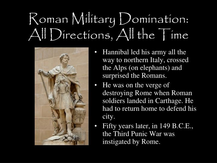 Roman Military Domination: All Directions, All the Time