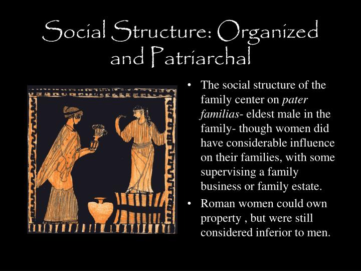 Social Structure: Organized and Patriarchal
