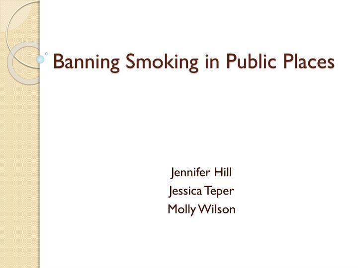 why smoking in public places should be banned If they do not want to smoke passively, they do not need to go to places where  smoking is allowed there is therefore no reason to ban smoking in public.