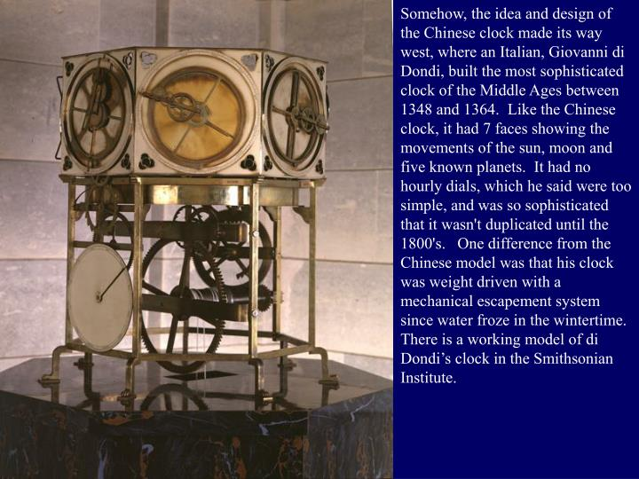 Somehow, the idea and design of the Chinese clock made its way west, where