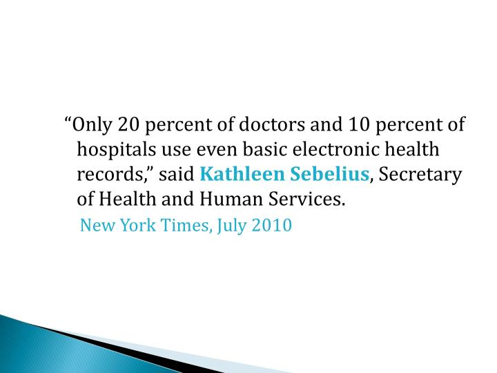 Only 20 percent of doctors and 10 percent of hospitals use even basic electronic health records, said
