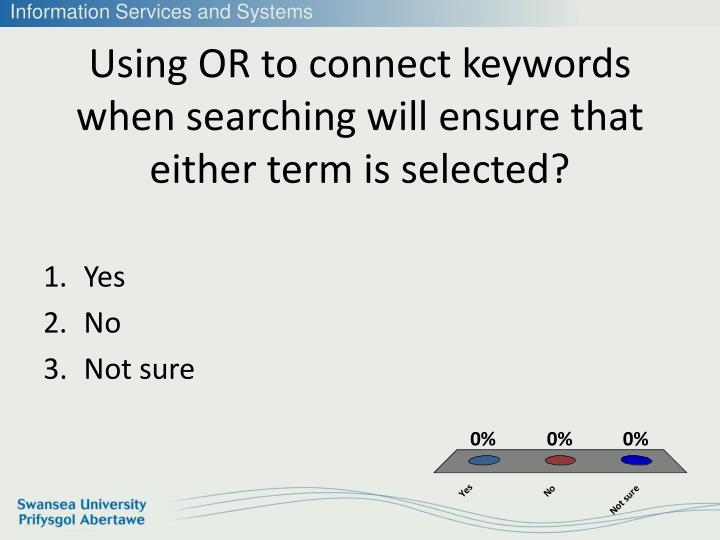 Using OR to connect keywords when searching will ensure that either term is selected?