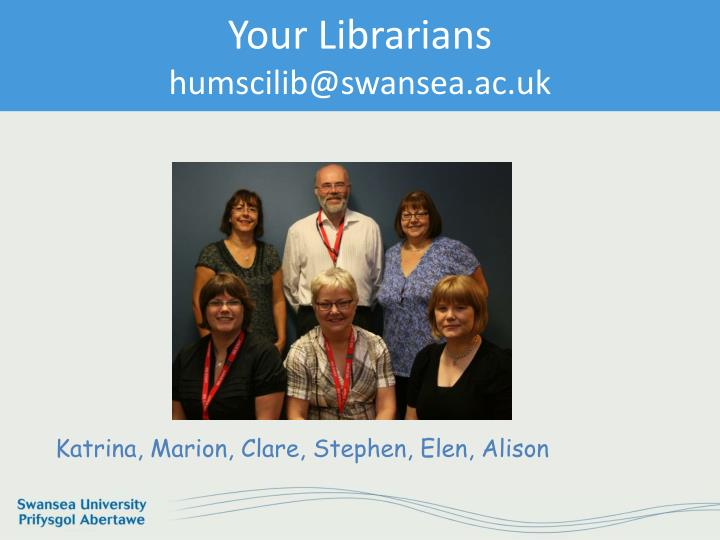Your librarians humscilib@swansea ac uk