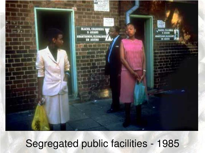 Segregated public facilities - 1985