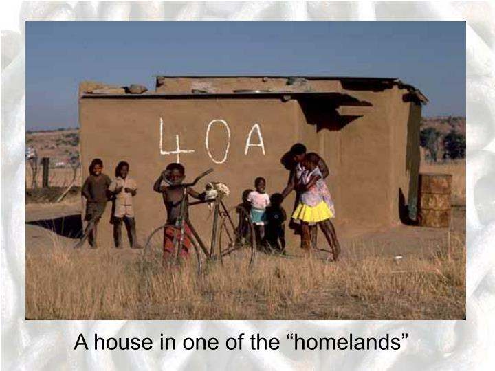 "A house in one of the ""homelands"""