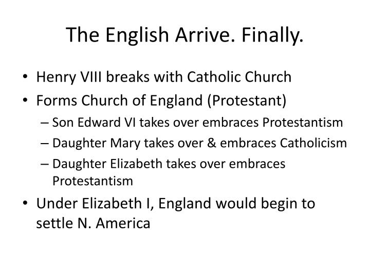 The English Arrive. Finally.