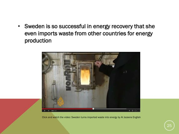 Sweden is so successful in energy recovery that she even imports waste from other countries for energy production