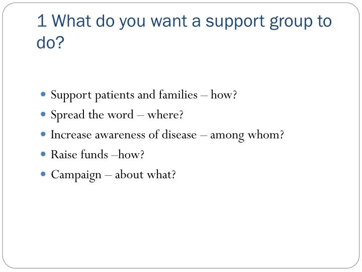 1 what do you want a support group to do