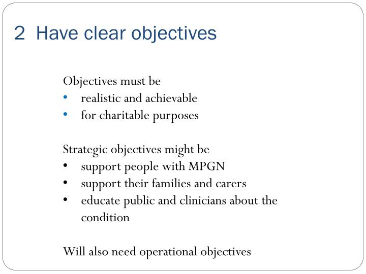 2  Have clear objectives