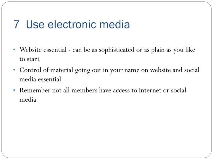 7  Use electronic media