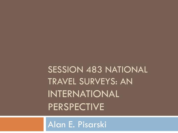 Session 483 national travel surveys an international perspective
