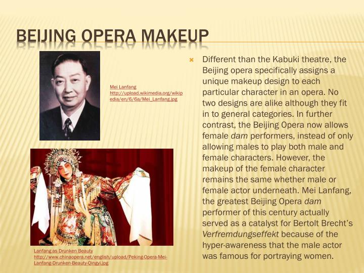 Different than the Kabuki theatre, the Beijing opera specifically assigns a unique makeup design to each particular character in an opera. No two designs are alike although they fit in to general