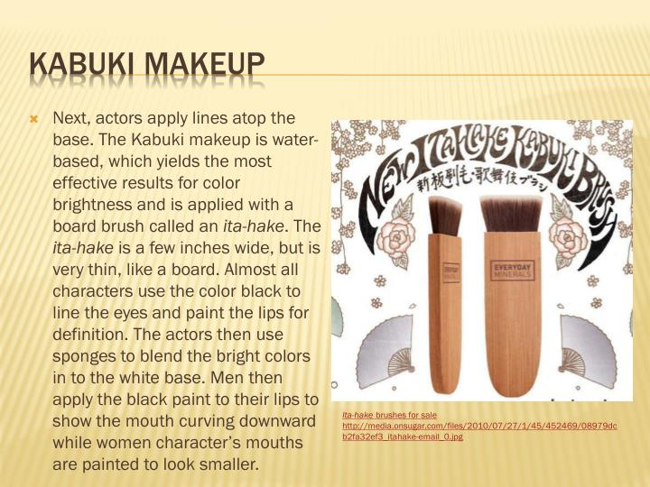 Next, actors apply lines atop the base. The Kabuki makeup is water-based, which yields the most effective results for color brightness and is applied with a board brush called an