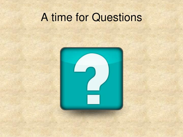 A time for Questions
