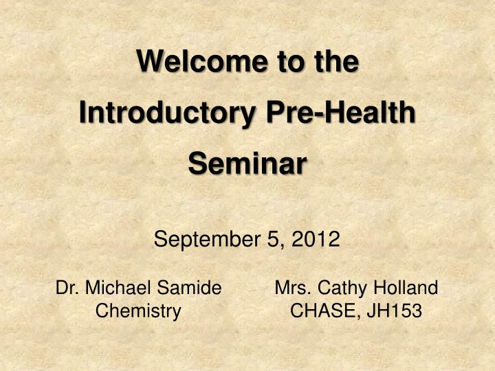 Welcome to the introductory pre health seminar
