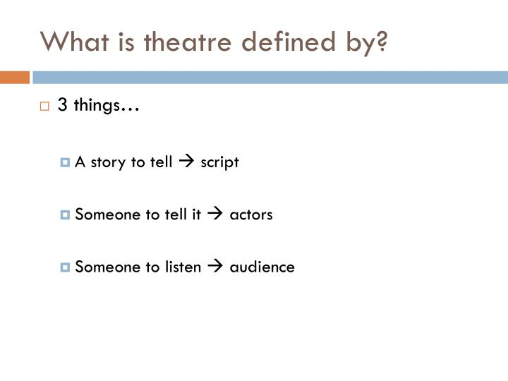 What is theatre defined by?