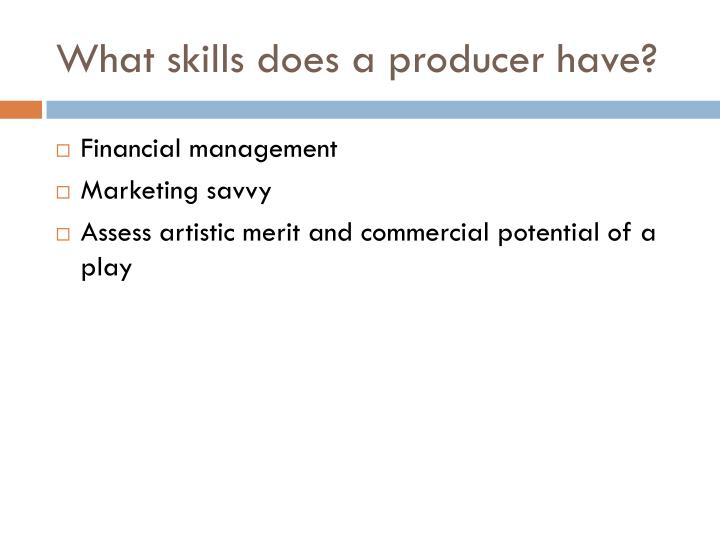 What skills does a producer have?