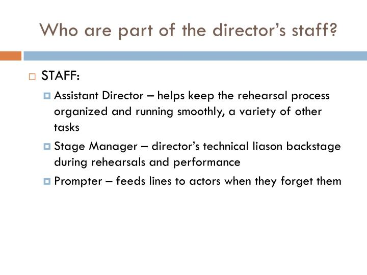 Who are part of the director's staff?