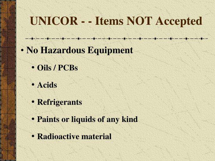 UNICOR - - Items NOT Accepted