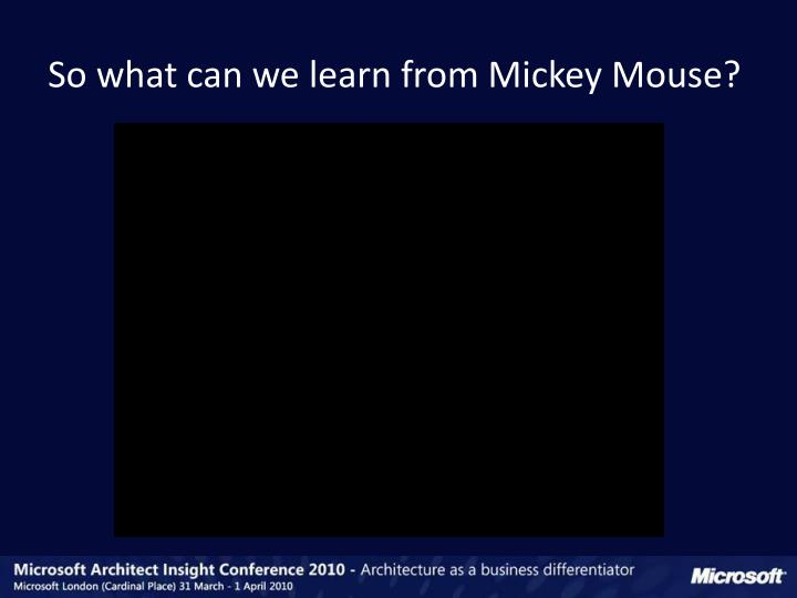 So what can we learn from Mickey Mouse?