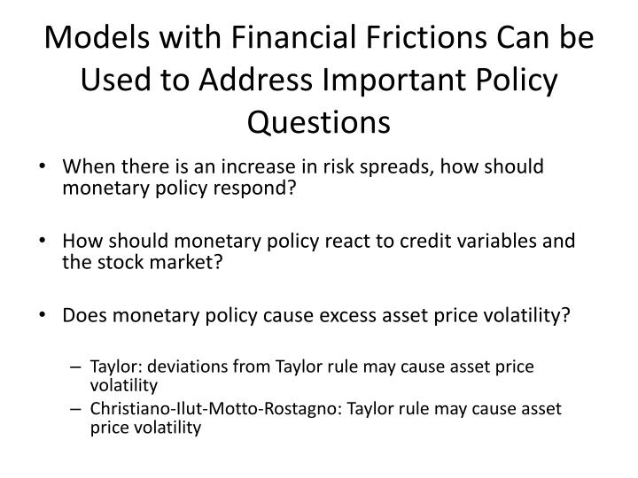 Models with Financial Frictions Can be Used to Address Important Policy Questions