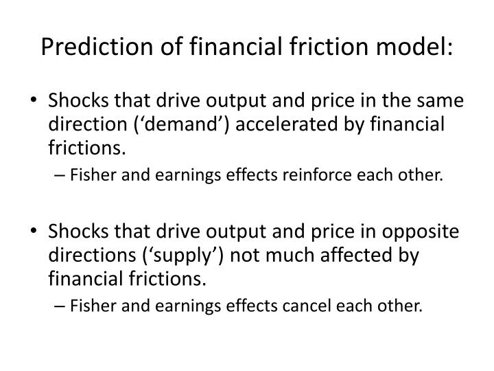 Prediction of financial friction model: