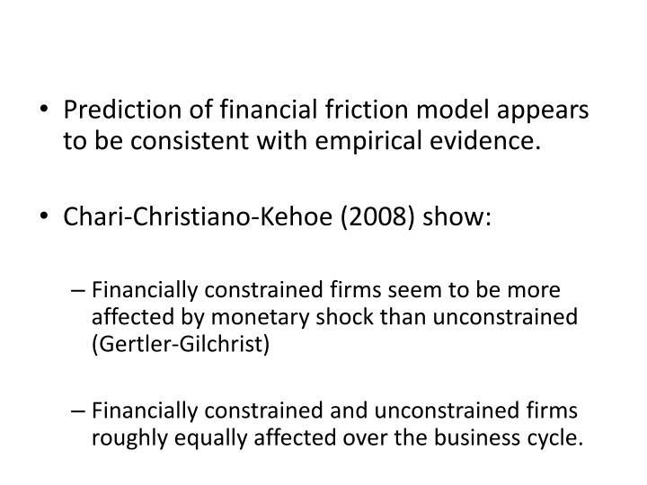 Prediction of financial friction model appears to be consistent with empirical evidence.