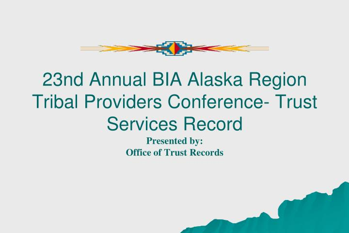 23nd Annual BIA Alaska Region Tribal Providers Conference- Trust Services Record
