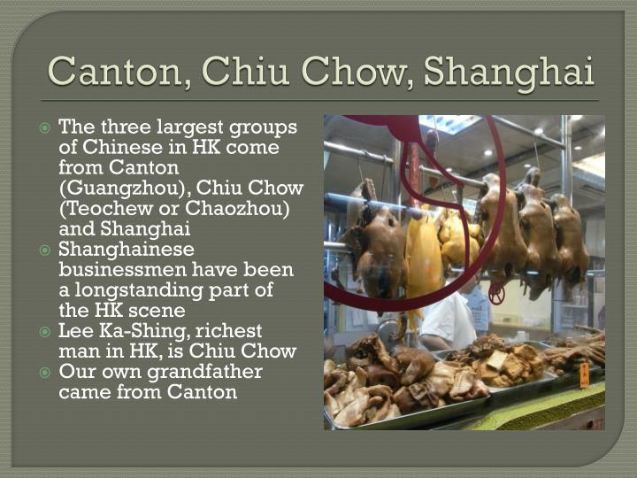 Canton, Chiu Chow, Shanghai