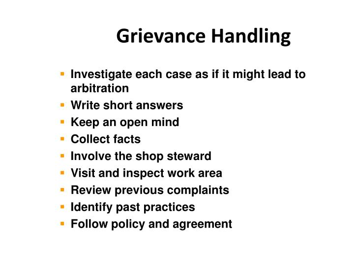 explain the importance of grievance handling Explain manager's role, the policy and the procedures clearly in the grievance handling procedure 4 fully explaining the situation to the employee to eliminate any misunderstanding and promote better acceptance of the situation complained of.